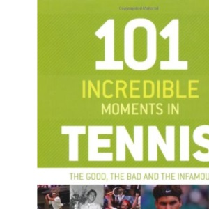 101 Incredible Moments in Tennis: The Good, the Bad and the Infamous