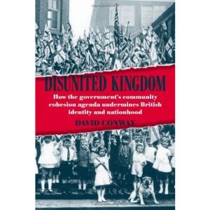 Disunited Kingdom: How the Government's Community Cohesion Agenda Undermines British Identity and Nationhood