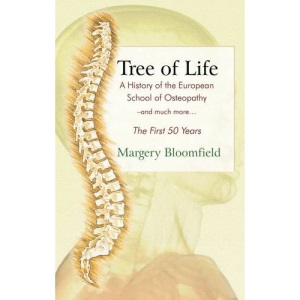 Tree of Life: A History of the European School of Osteopathy - and Much More... (First)