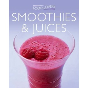 Smoothies and Juices (Food Lover's)