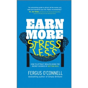 Earn More, Stress Less: How to Attract Wealth Using the Secret Science of Getting Rich - Your Practical Guide to Living the Law of Attraction