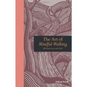 The Art of Mindful Walking: Meditations on the Path