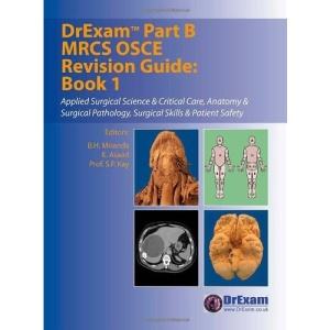 DrExam Part B MRCS OSCE Revision Guide: Applied Surgical Science and Critical Care, Anatomy and Surgical Pathology, Surgical Skills and Patient Safety Bk. 1