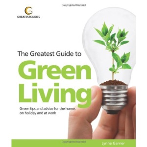 The Greatest Guide to Green Living (Greatest Guides)