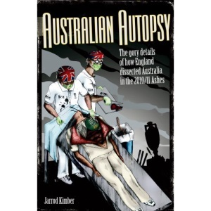 Australian Autopsy: How England Dissected Australia in the 2010/11 Ashes