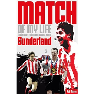 Sunderland Match of My Life: Twelve Stars Relive Their Greatest Games: Legendary Black Cats Relive Their Favourite Games