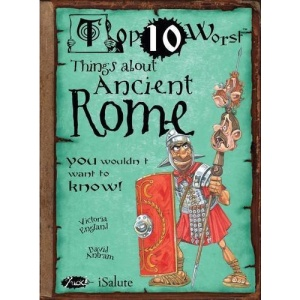 Top 10 Worst Things about Ancient Rome You Wouldnt Want to Know (Top Ten Worst)