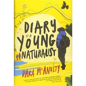 Diary of a Young Naturalist: WINNER OF THE 2020 WAINWRIGHT PRIZE FOR NATURE WRITING