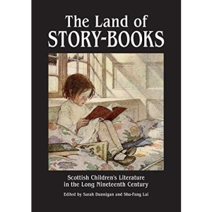 The Land of Story-Books: Scottish Children's Literature in the Long Nineteenth Century: 23 (Occasional Papers)