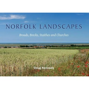 Norfolk Landscapes: A colourful journey through the Broads, Brecks, Staithes and Churches of Norfolk