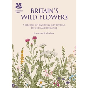 Britain's Wild Flowers: A Treasury of Traditions, Superstitions, Remedies and Literature