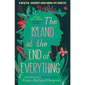 The Island at the End of Everything: from the bestselling author of The Girl of Ink & Stars