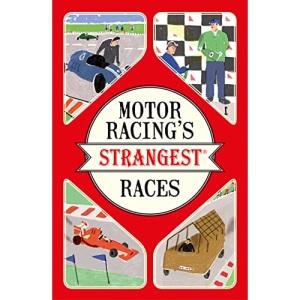 Motor Racing's Strangest Races: Extraordinary but True Stories from Over a Century of Motor Racing