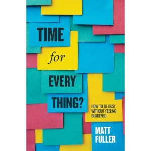 Time for Every Thing? How to be busy without feeling burdened (Live Different)