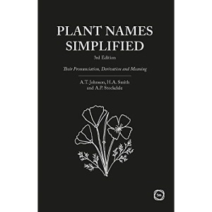 Plant Names Simplified New Edition: Their Pronunciation, Derivation and Meaning