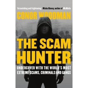 The Scam Hunter: Undercover with the World's Most Extreme Scams, Criminals and Gangs: Investigating the Criminal Heart of the Global City