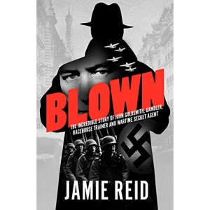 Blown: The Incredible Story of John Goldsmith, Racehorse Trainer, Gambler and Wartime Secret Agent