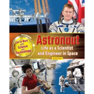 Astronaut: Life as a Scientist and Engineer in Space 2016 (Get to Work with Science and Technology)