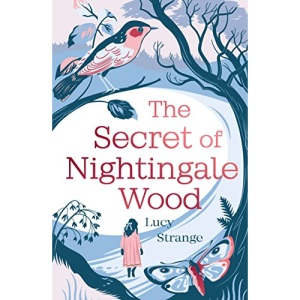 The Secret of Nightingale Wood: the first novel from Waterstones Prize-shortlisted author Lucy Strange