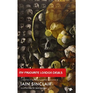 My Favourite London Devils : A Gazetteer of Encounters with Local Scribes, Elective Shamen & Unsponsored Keepers of the Sacred Flame