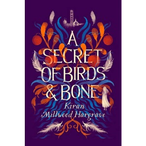 A Secret of Birds & Bone: the new children's book from Times-bestselling author Kiran Millwood Hargrave
