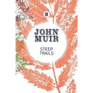 Steep Trails: A collection of wilderness essays and tales (8) (John Muir: The Eight Wilderness-Discovery Books)