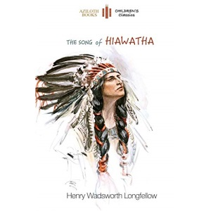 The Song of Hiawatha: abridged for children with 48 colour illustrations (Aziloth Books)