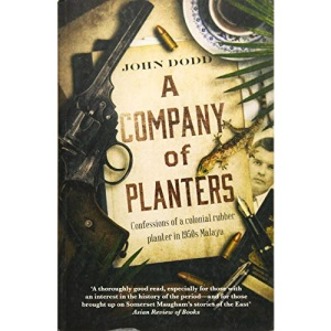 A Company of Planters: Confessions of a Colonial Rubber Planter in 1950s Malaya: Confessional of a Colonial Rubber Planter in 1950s Malaya