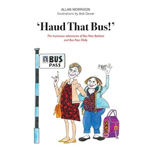Haud That Bus!': The Humorous Adventures of Bus Pass Barbara & Bus Pass Molly