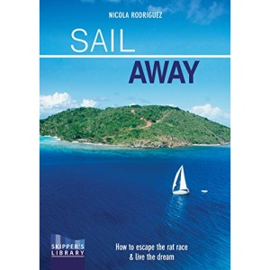 Sail Away: How to Escape the Rate Race and Live the Dream: 2 (Skipper's Library)