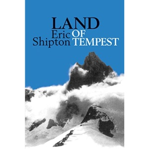Land of Tempest: Travels in Patagonia 1958-1962 (Eric Shipton: The Mountain Travel Books)