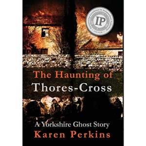 The Haunting of Thores-Cross: A Yorkshire Ghost Story (1) (Ghosts of Thores-Cross)