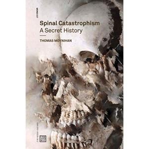 Spinal Catastrophism: A Secret History: 7 (Urbanomic / Mono, 7)
