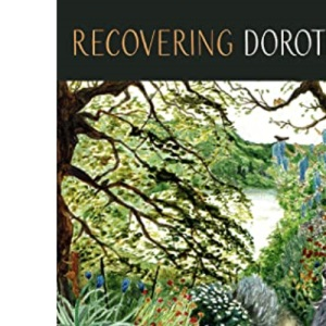 Recovering Dorothy: The Hidden Life of Dorothy Wordsworth