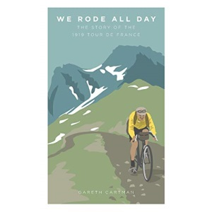 We Rode All Day: The Story of the 1919 Tour de France