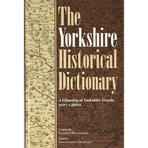 The Yorkshire Historical Dictionary: A Glossary of Yorkshire Words, 1120-c.1900: 166 (Yorkshire Archaeological and Historical Society Record Series, 166)