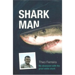 Shark Man: My Obsession with the Great White Shark - from Hunter to Protector