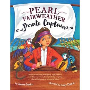 Pearl Fairweather Pirate Captain: Teaching children gender equality, respect, respectful relationships, empowerment, diversity, leadership, ... diversity, leadership, recognising bullying