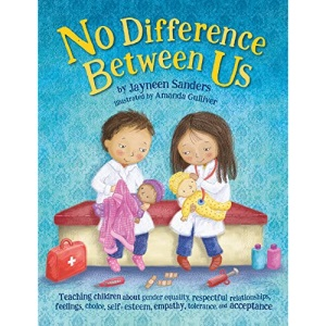 No Difference Between Us: Teach children gender equality, respect, choice, self-esteem, empathy, tolerance, and acceptance