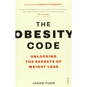 The Obesity Code: the bestselling guide to unlocking the secrets of weight loss: 1 (The Obesity Code, 1)