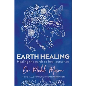 Earth Healing: Healing the Earth to Heal Ourselves