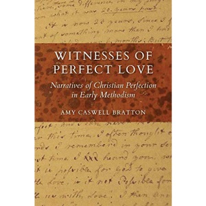 Witnesses of Perfect Love: Narratives of Christian Perfection in Early Methodism (Tyndale Studies in Wesleyan Theology and History)