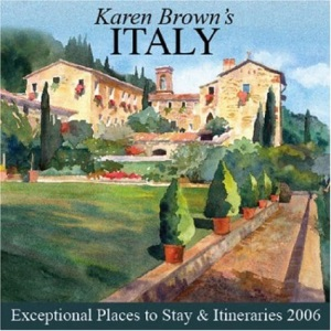 Karen Brown's Italy: Exceptional Places to Stay and Itineraries (Karen Brown's Italy Hotels: Exceptional Places to Stay & Itineraries)