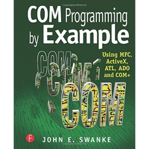 COM Programming by Example: Using MFC, ActiveX, ATL, ADO, and COM+