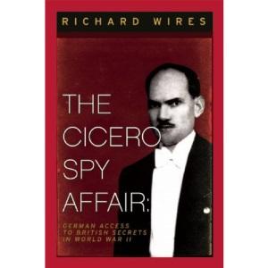 The Cicero Spy Affair: German Access to British Secrets in World War II