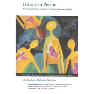 History in Person: Enduring Struggles, Contentious Practice, Intimate Identities (School of American Research Advanced Seminar Series)