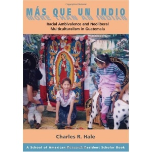 Mas Que Un Indio (more Than an Indian): Racial Ambivalence and Neoliberal Multiculturalism in Guatemala