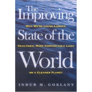 The Improving State of the World: Why We're Living Longer, Healthier, More Comfortable Lives on a Clean Planet