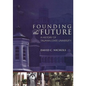 Founding the Future: A History of Truman State University