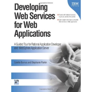 Developing Web Services for Web Applications: A Guided Tour for Rational Application Developer and WebSphere Application Server (Ibm Illustrated Guide Series)